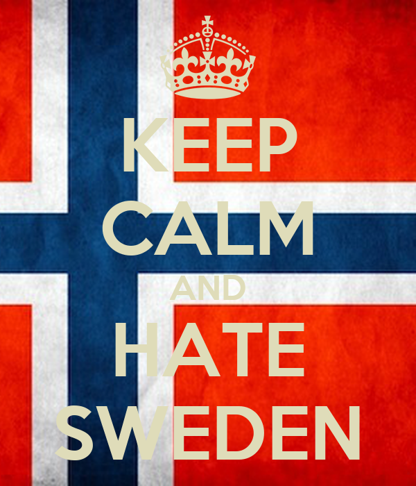 KEEP CALM AND HATE SWEDEN