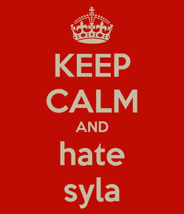 KEEP CALM AND hate syla