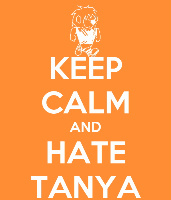 KEEP CALM AND HATE TANYA