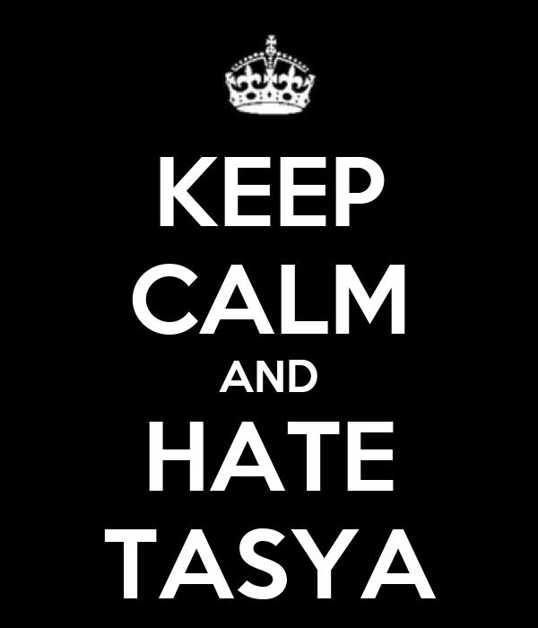 KEEP CALM AND HATE TASYA