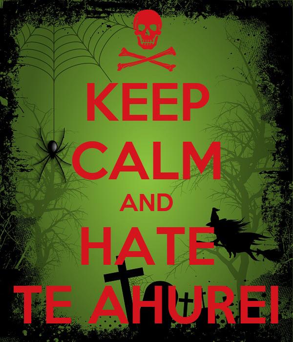 KEEP CALM AND HATE TE AHUREI