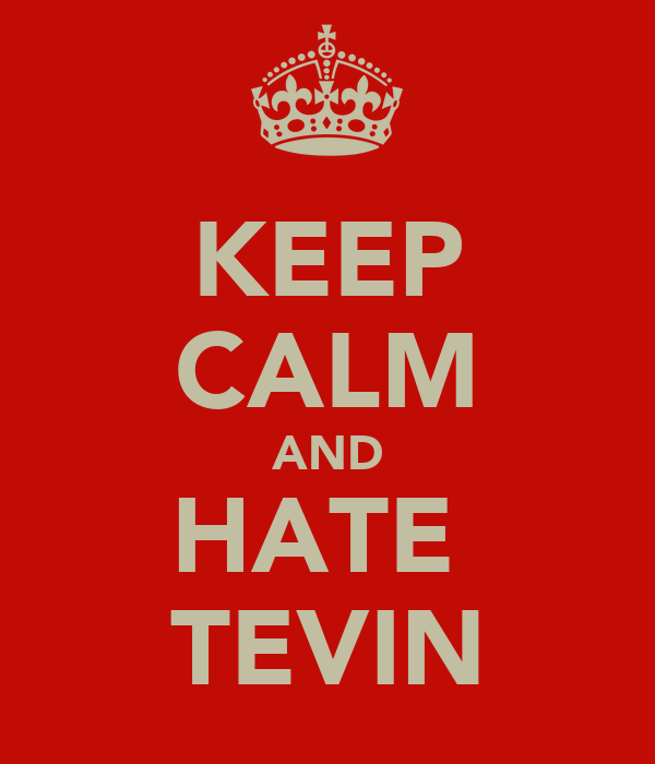 KEEP CALM AND HATE  TEVIN