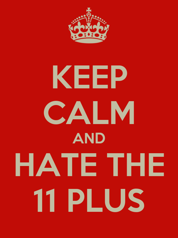 KEEP CALM AND HATE THE 11 PLUS