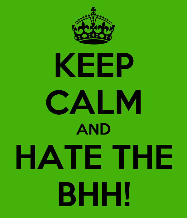 KEEP CALM AND HATE THE BHH!