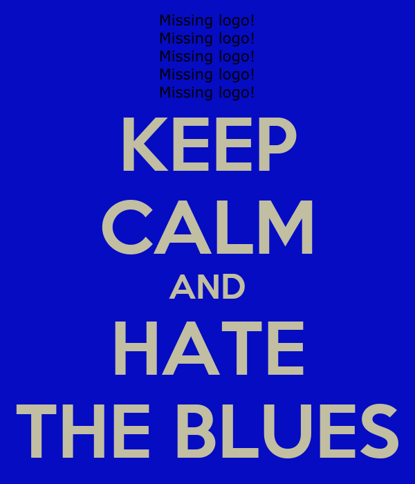 KEEP CALM AND HATE THE BLUES