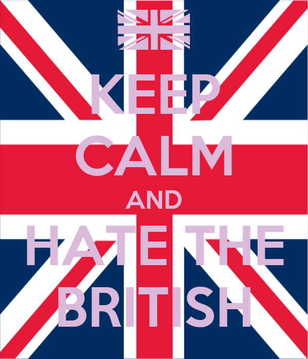 KEEP CALM AND HATE THE BRITISH