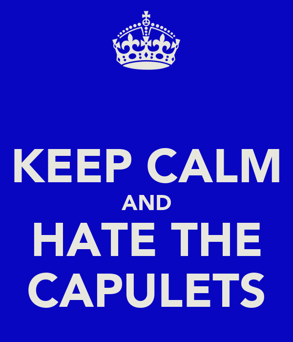 KEEP CALM AND HATE THE CAPULETS