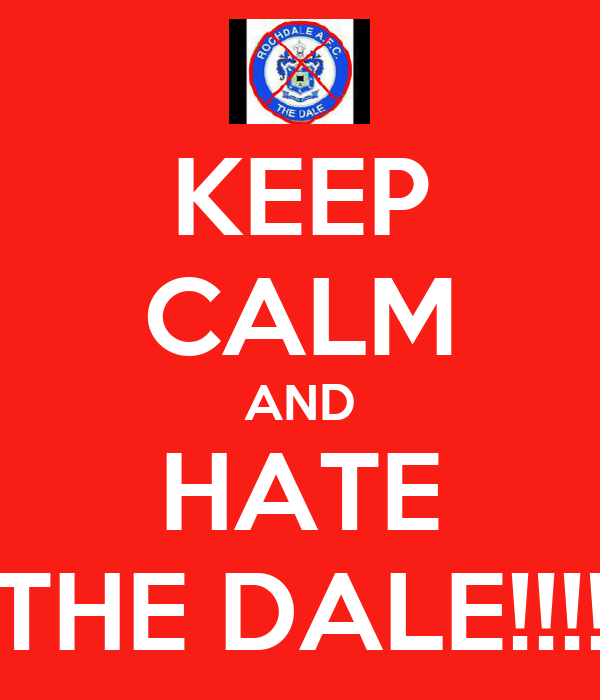 KEEP CALM AND HATE THE DALE!!!!