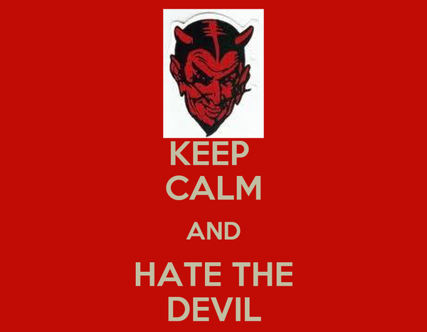 KEEP  CALM AND HATE THE DEVIL