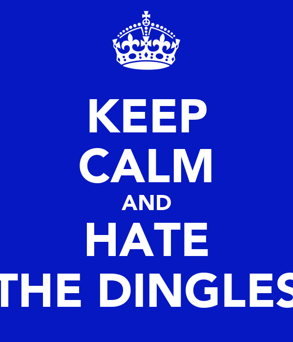 KEEP CALM AND HATE THE DINGLES