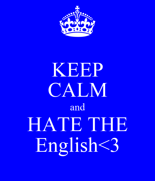 KEEP CALM and HATE THE English<3
