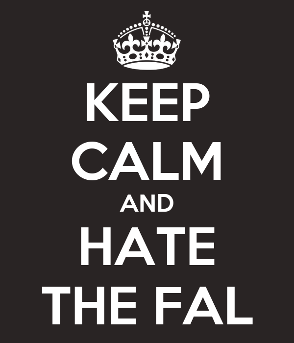 KEEP CALM AND HATE THE FAL