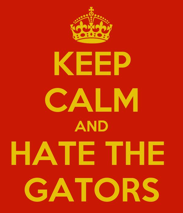 KEEP CALM AND HATE THE  GATORS
