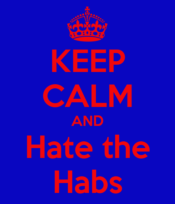 KEEP CALM AND Hate the Habs