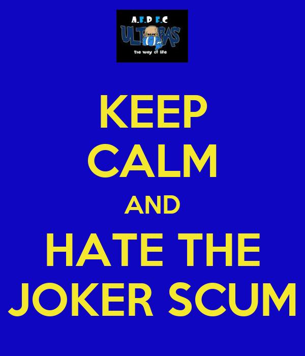 KEEP CALM AND HATE THE JOKER SCUM