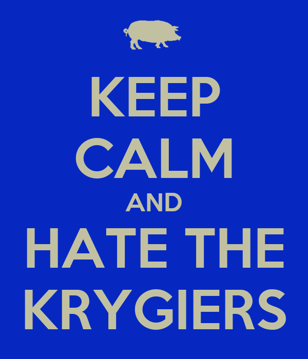 KEEP CALM AND HATE THE KRYGIERS