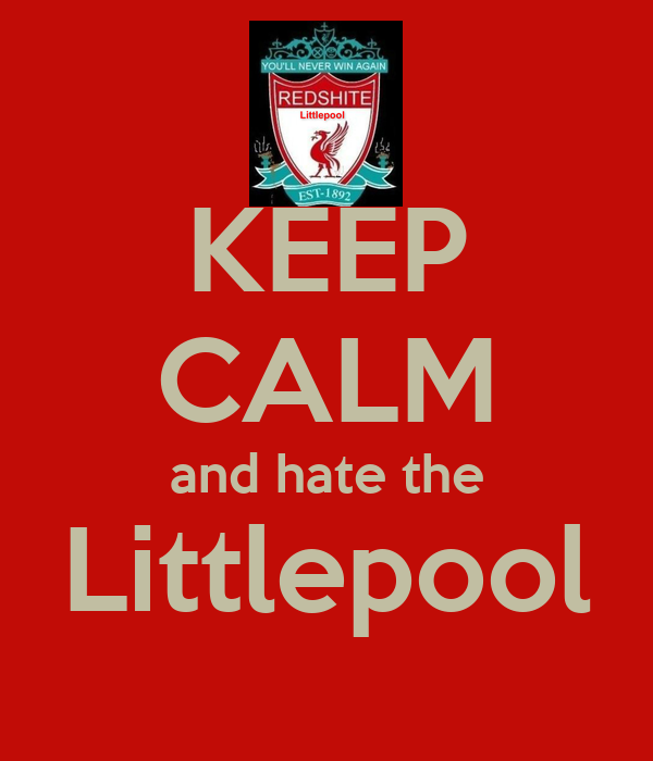 KEEP CALM and hate the Littlepool