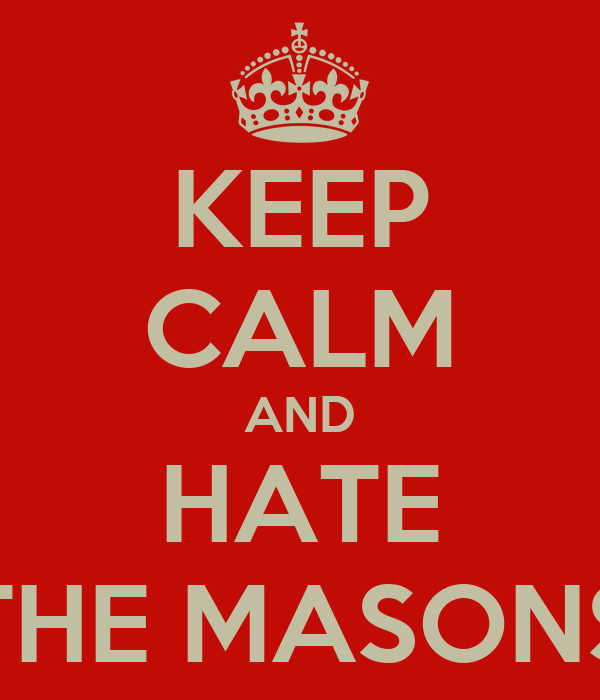 KEEP CALM AND HATE THE MASONS