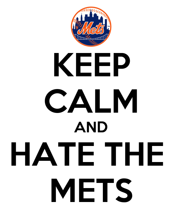 KEEP CALM AND HATE THE  METS