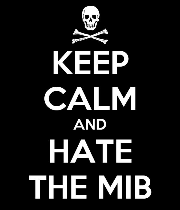 KEEP CALM AND HATE THE MIB