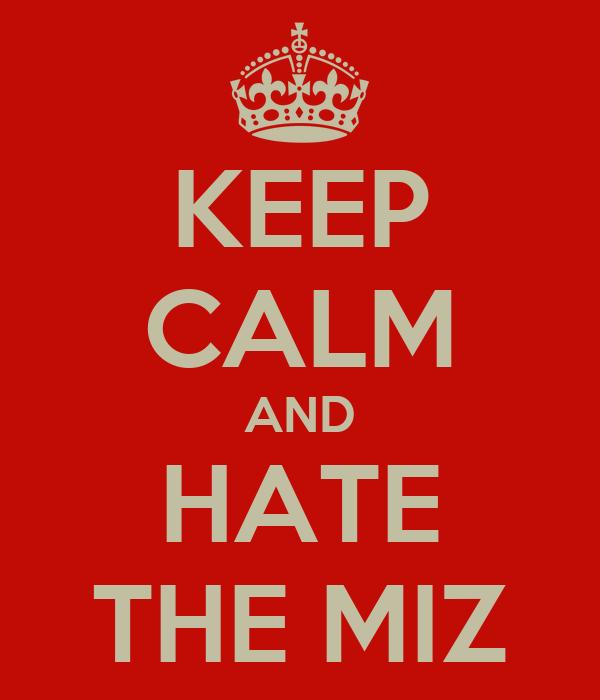 KEEP CALM AND HATE THE MIZ