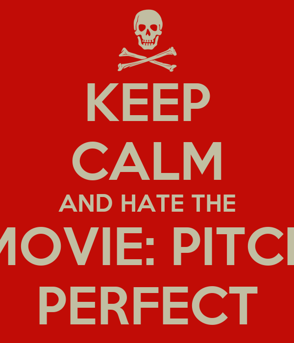 KEEP CALM AND HATE THE MOVIE: PITCH PERFECT