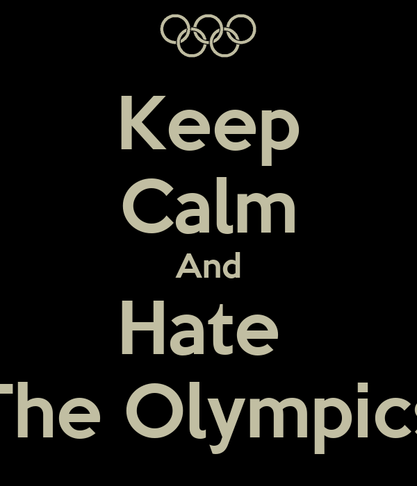 Keep Calm And Hate  The Olympics