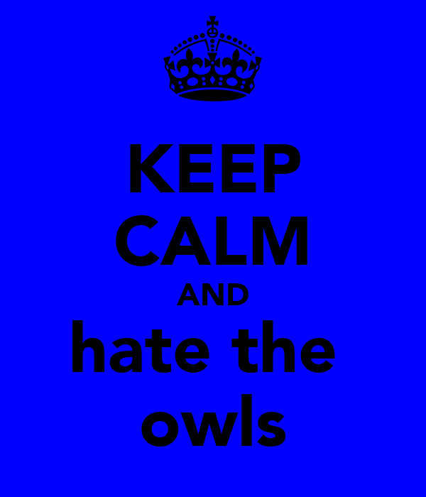 KEEP CALM AND hate the  owls