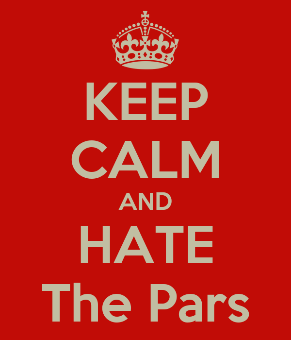 KEEP CALM AND HATE The Pars