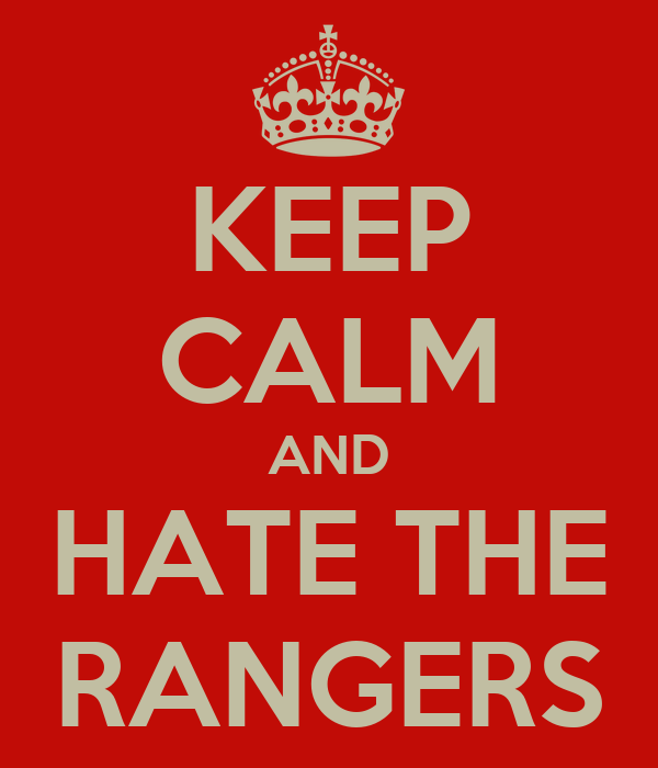 KEEP CALM AND HATE THE RANGERS
