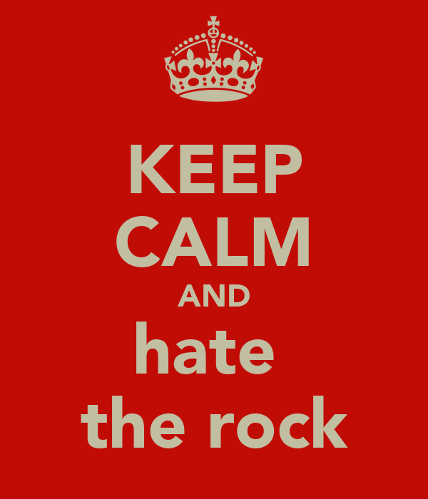 KEEP CALM AND hate  the rock