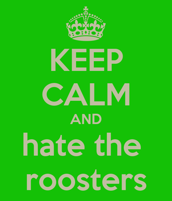 KEEP CALM AND hate the  roosters