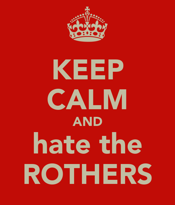 KEEP CALM AND hate the ROTHERS