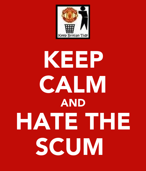 KEEP CALM AND HATE THE SCUM