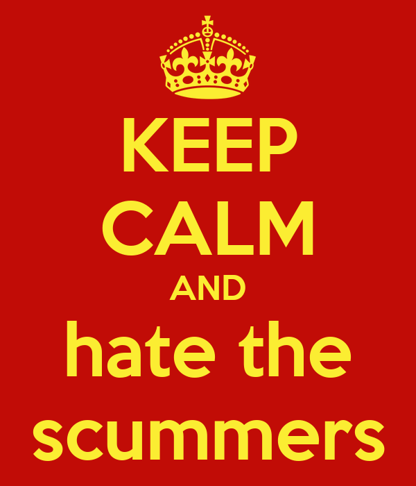 KEEP CALM AND hate the scummers