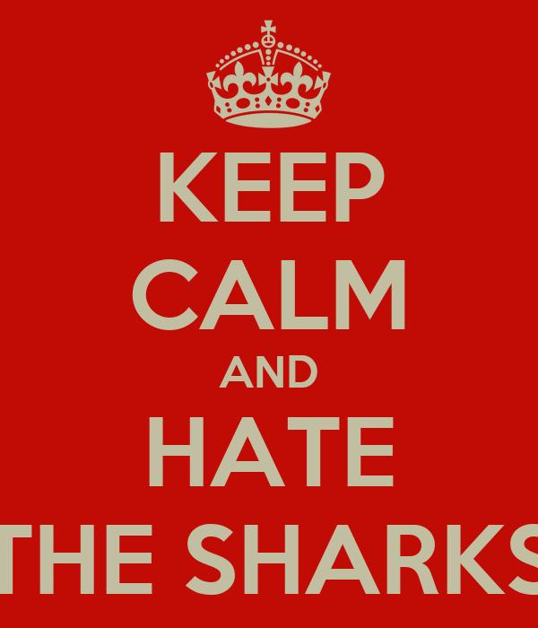 KEEP CALM AND HATE THE SHARKS