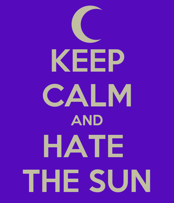 KEEP CALM AND HATE  THE SUN