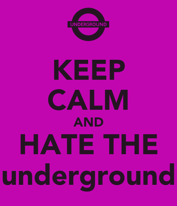 KEEP CALM AND HATE THE underground