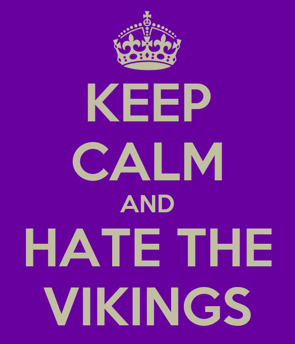 KEEP CALM AND HATE THE VIKINGS