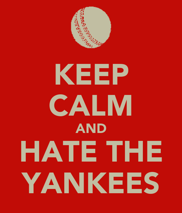 KEEP CALM AND HATE THE YANKEES