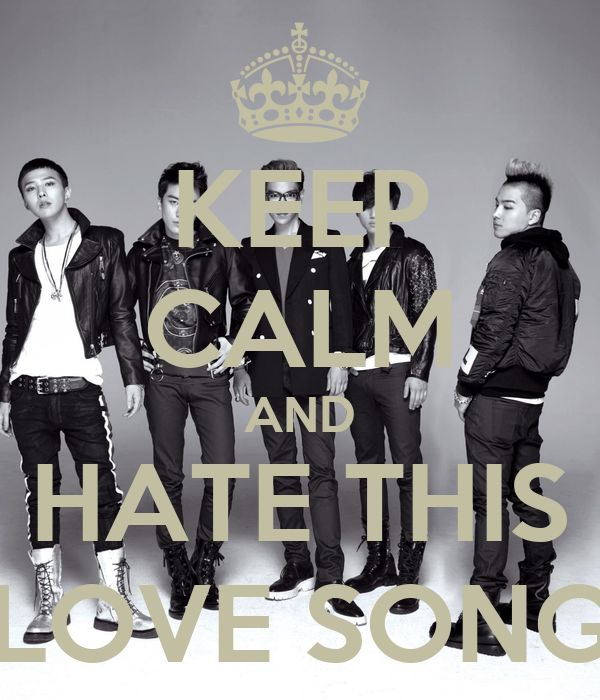 KEEP CALM AND HATE THIS LOVE SONG