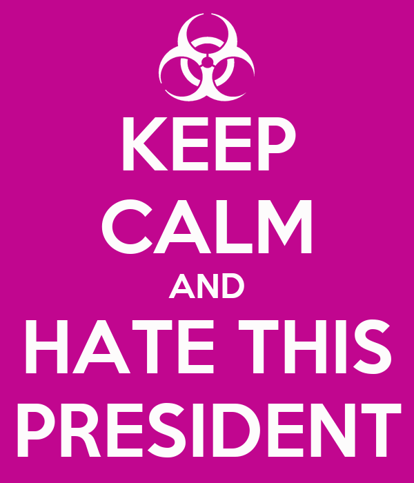 KEEP CALM AND HATE THIS PRESIDENT