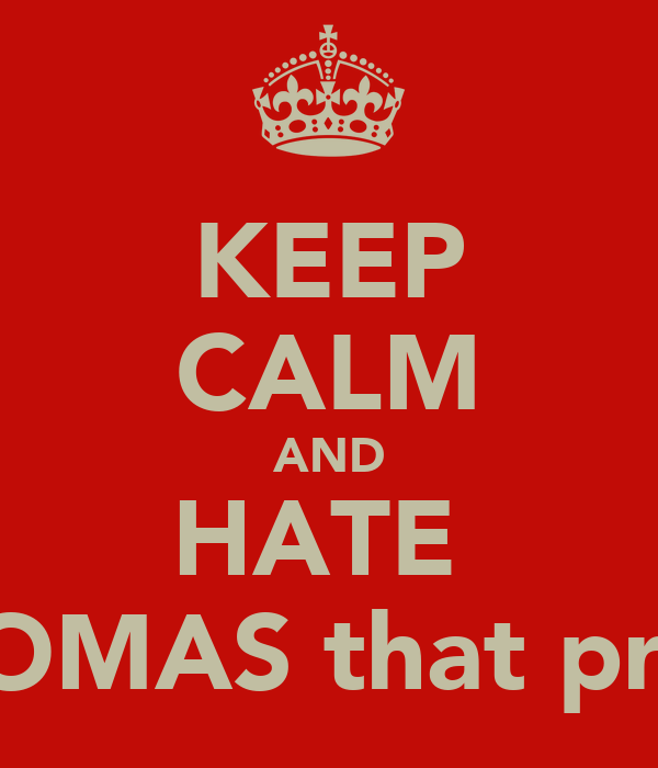 KEEP CALM AND HATE  THOMAS that prick