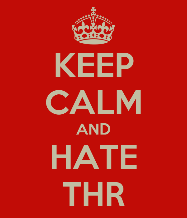 KEEP CALM AND HATE THR