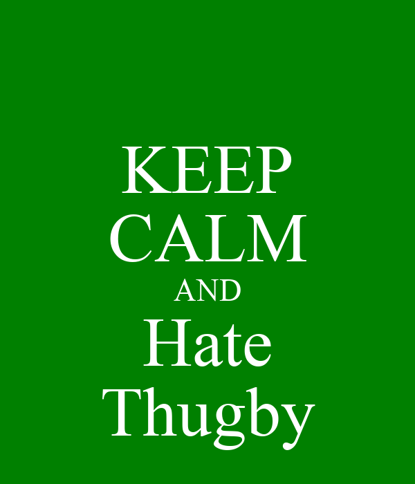 KEEP CALM AND Hate Thugby