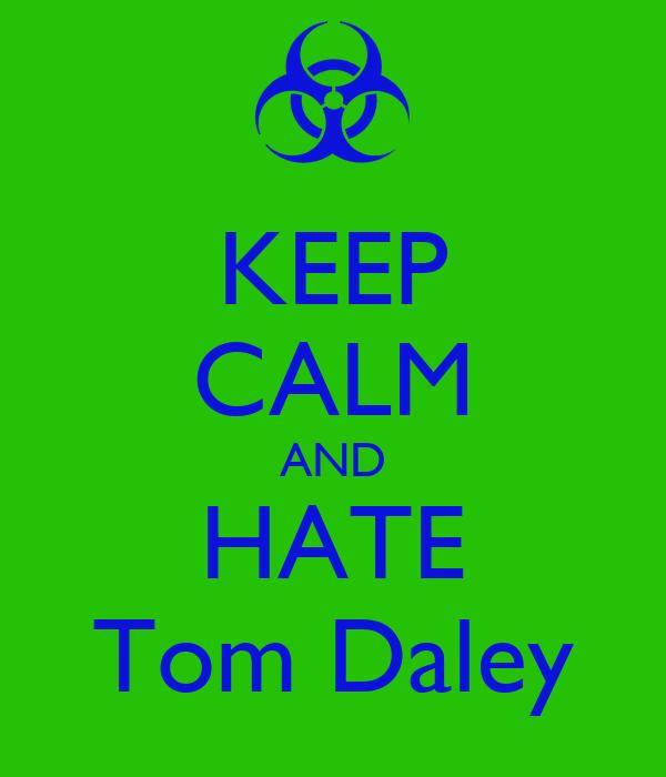 KEEP CALM AND HATE Tom Daley