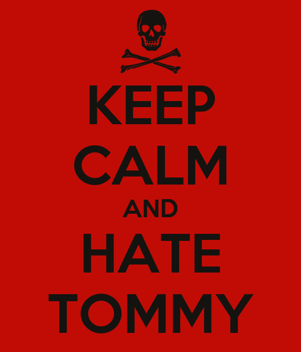 KEEP CALM AND HATE TOMMY