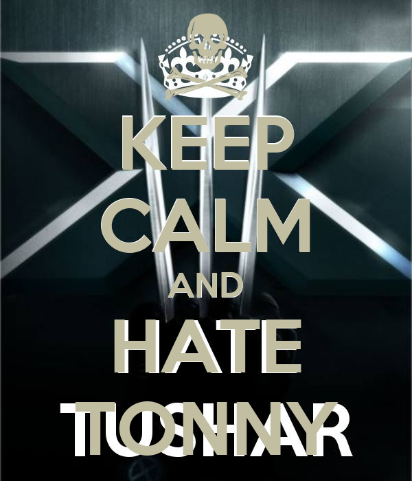 KEEP CALM AND HATE TONNY