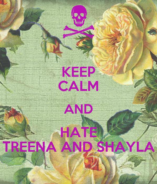 KEEP CALM AND HATE TREENA AND SHAYLA