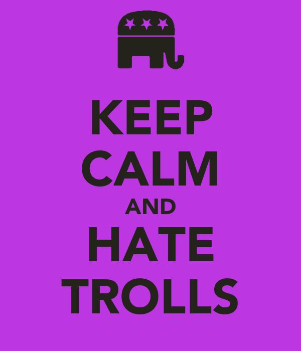 KEEP CALM AND HATE TROLLS